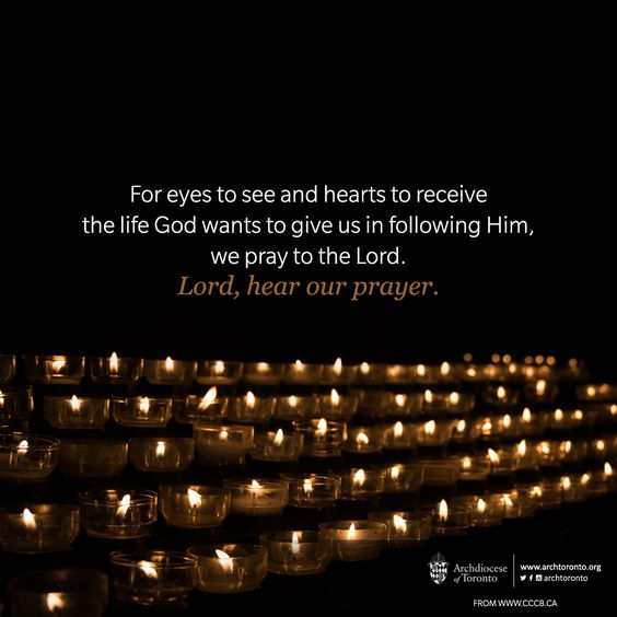 For eyes to see and hearts to receive the life God wants to give us in following Him, we #pray to the Lord.