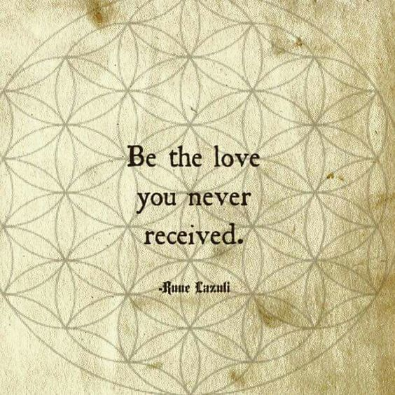 Be The Love You Never Received.