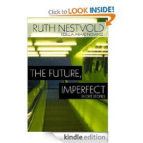The Future, Imperfect: Short Stories by Ruth Nestvold - $2.99