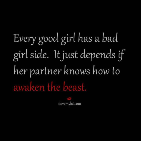 Every good girl has a bad girl side. It just depends if her partner knows how to awaken the beast. #sexy #quotes #relationships