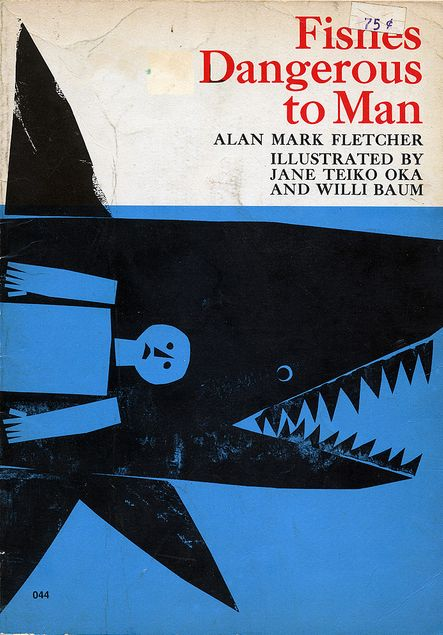 Fishes Dangerous to Man (book cover)   1969   written by Alan Mark Fletcher   illustrated by Jane Teiko Oka & Willi Baum  http://handdrawnbyhand.tumblr.com/post/25435513452  http://aqua-velvet.com/2010/07/fishes-dangerous-to-man-1969/