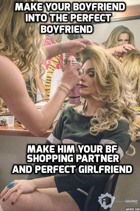 To your boyfriend feminize how Ladies, what