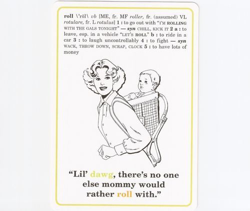 """Slang Flashcards $11 """"Lil' dawg, there's no one else Mommy would rather roll with."""" http://www.knockknock.biz/"""