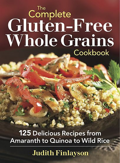 The Complete Gluten-Free Whole Grains Cookbook by Judith Finlayson