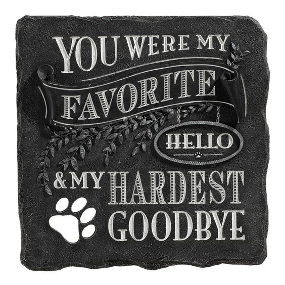 You Were My Favorite Hello and My Hardest Goodbye.  Honor a beloved soul mate furry family member at the Rainbow Bridge with this chalkboard-inspired pet sympathy garden stone and remember the sweet memories you created with your beloved angel pet.