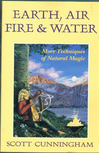 Earth, Air, Fire & Water: More Techniques of Natural Magic (Llewellyn's Practical Magick), Cunningham, Scott