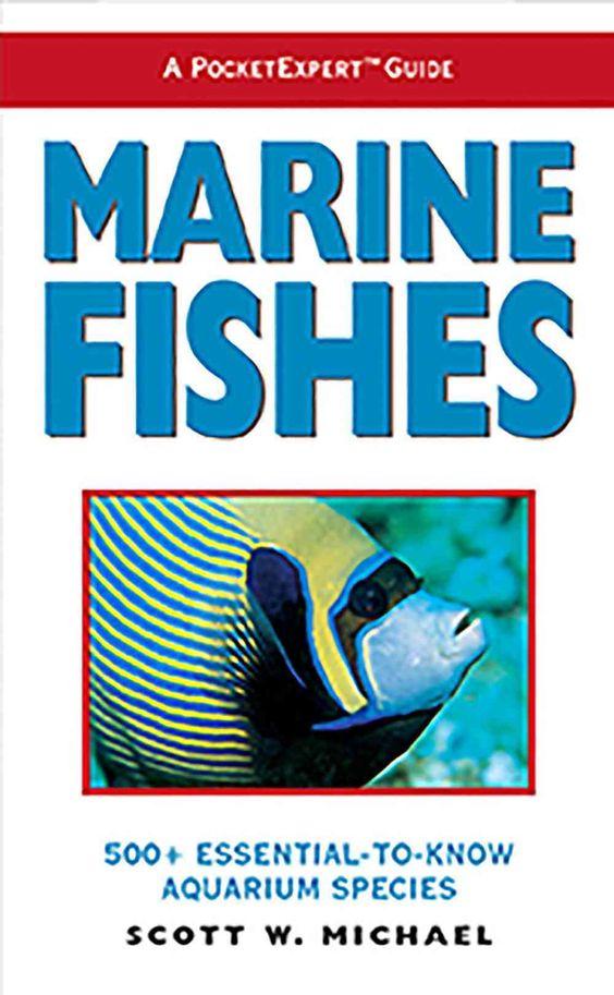 Marine Fishes: 500+ Essential-To-Know Aquarium Species