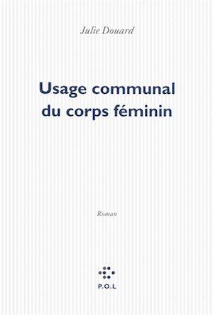 Usage communal du corps féminin - Julie Douard