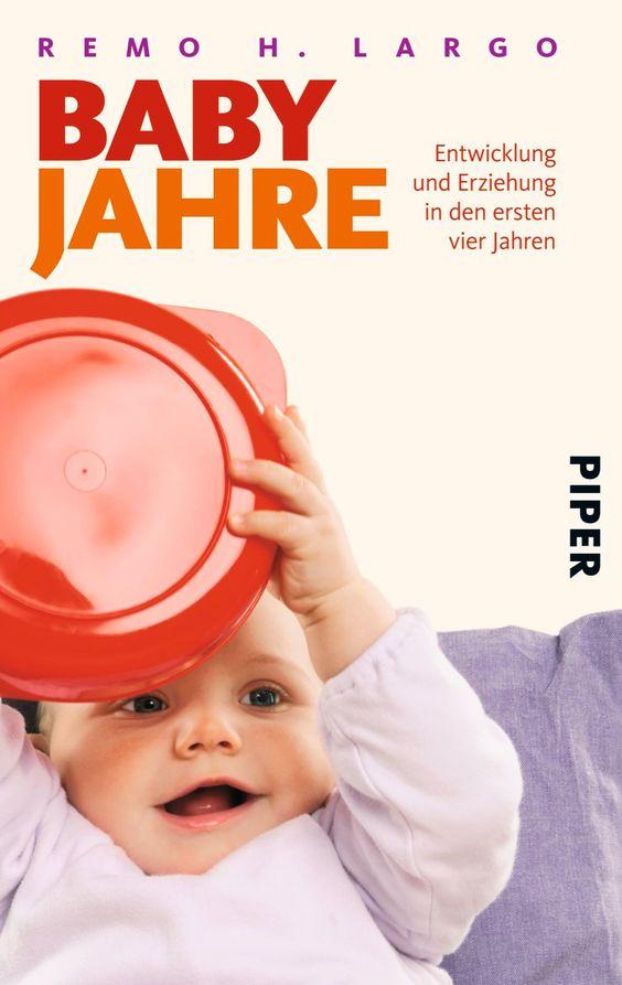 Babyjahre: Entwicklung und Erziehung in den ersten vier Jahren, Remo H. Largo, EUR 14,90