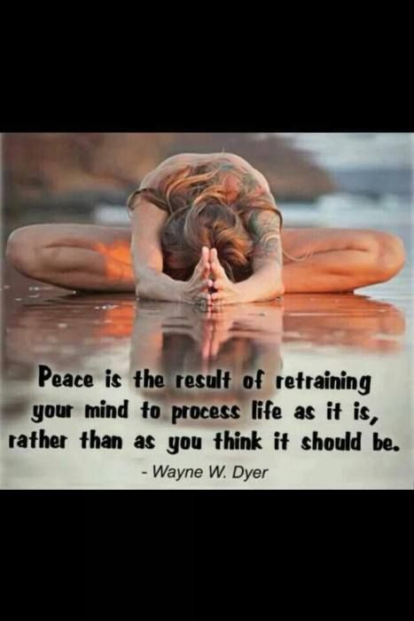 Yoga Inspirations: Peace is the result of retraining your mind… From the Down...