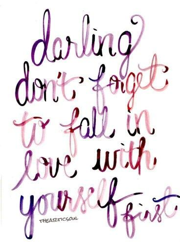 Darling, don't forget to fall in love with yourself first❤: