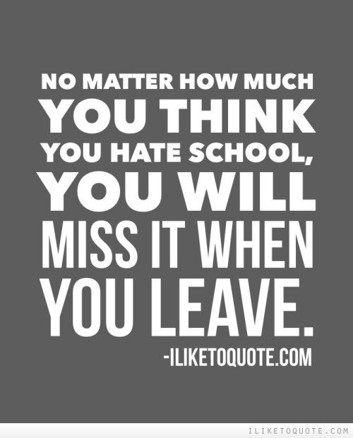 No Matter How Much You Think You Hate School, You Will
