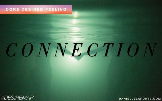 Connection: intimate. deep conversation. love. friendship. common ground. #coredesiredfeeling #DesireMap