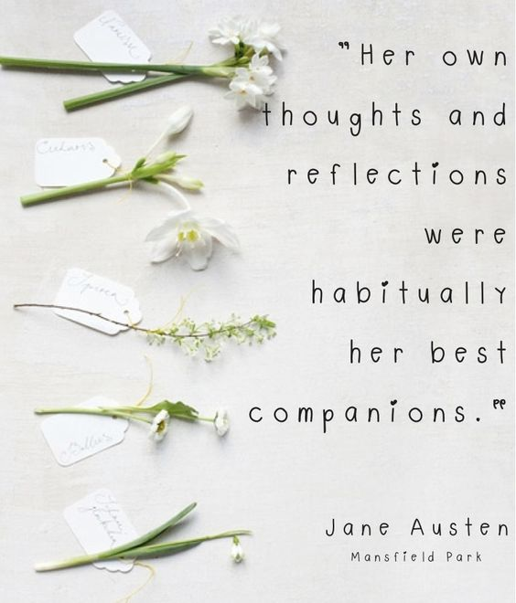 Her own thoughts and reflections were habitually her best companions. Mansfield Park, Jane Austen.: