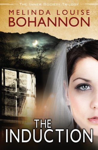 The Induction by Melinda Louise Bohannon | The Inner Society, BK#3 | Publisher: Ellechor Publishing House, LLC | Publication Date: March 6, 2015 | #Mystery #Suspense