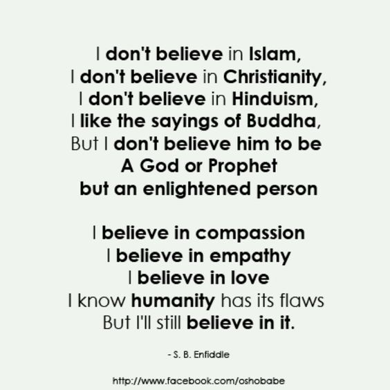 """Not my perfect sentiment as I don't know the sayings of Buddha, nor do I know how much i """"believe"""" in humanity. But I *DO* believe in compassion, empathy, and love!"""