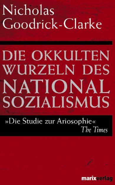 Nicholas Goodrick-Clarke, Die okkulten Wurzeln des Nationalsozialismus