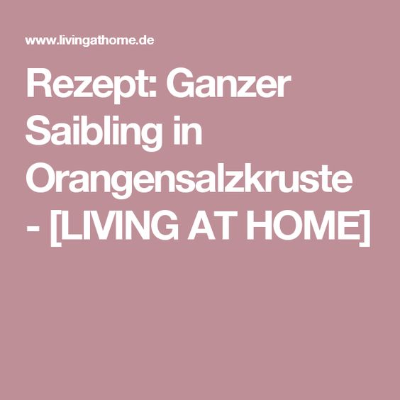 Rezept: Ganzer Saibling in Orangensalzkruste - [LIVING AT HOME]