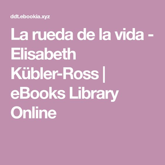 La Rueda De La Vida Elisabeth Kubler Ross Ebooks Library Online Elisabeth Kubler Ross Vida Ruedas