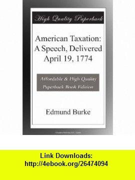 American Taxation A Speech, Delivered April 19, 1774 Edmund Burke ,   ,  , ASIN: B004QO9VO2 , tutorials , pdf , ebook , torrent , downloads , rapidshare , filesonic , hotfile , megaupload , fileserve