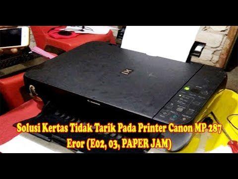 Solusi Kertas Tidak Tarik Pada Printer Canon Mp 287 Eror E02 03 Paper Printer Kertas Canon