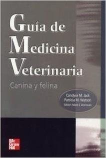 Guía de medicina veterinaria : canina y felina / Candyce M. Jack, Patricia M. Watson, Mark S. Donovan ; traducción, B.M. Roberto Palacios Martínez. McGraw-Hill, imp. 2004