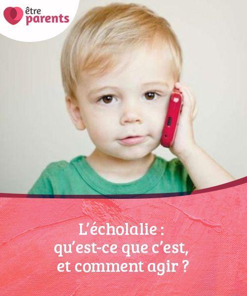 L écholalie Qu Est Ce Que C Est Et Comment Agir être Parents Enseignement Pour Enfants être Parent Maladie Infantile
