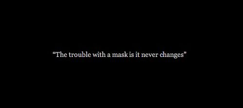 The trouble with a mask is it never changes. Bukowski