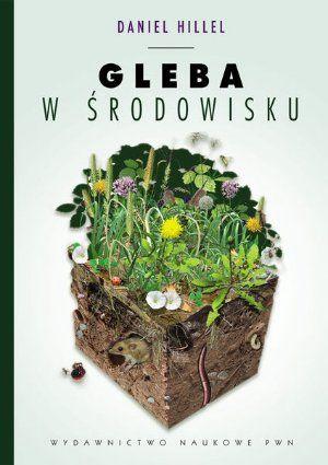"""Daniel Hillel, """"Gleba w środowisku"""", przeł. Jowanka Różańska, Wydawnictwo Naukowe PWN, Warszawa 2012.  344 strony"""