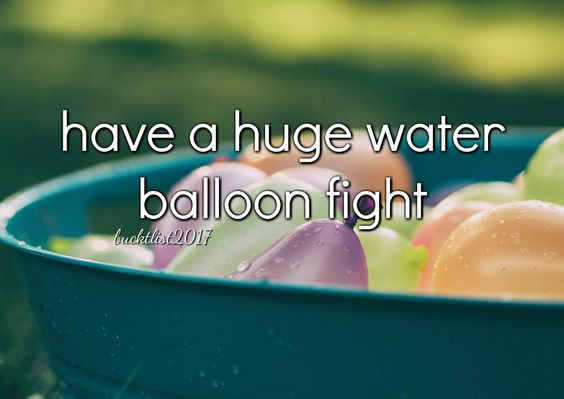 have a huge water balloon fight summer Bucket List 2017: