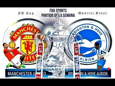 Manchester United Vs Brighton Hove Albion Fa Cup Quarter Final Pe