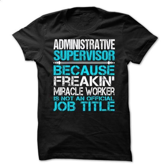 Administrative Supervisor - #pink hoodie #cotton t shirts. ORDER NOW => https://www.sunfrog.com/LifeStyle/Administrative-Supervisor-62431873-Guys.html?id=60505