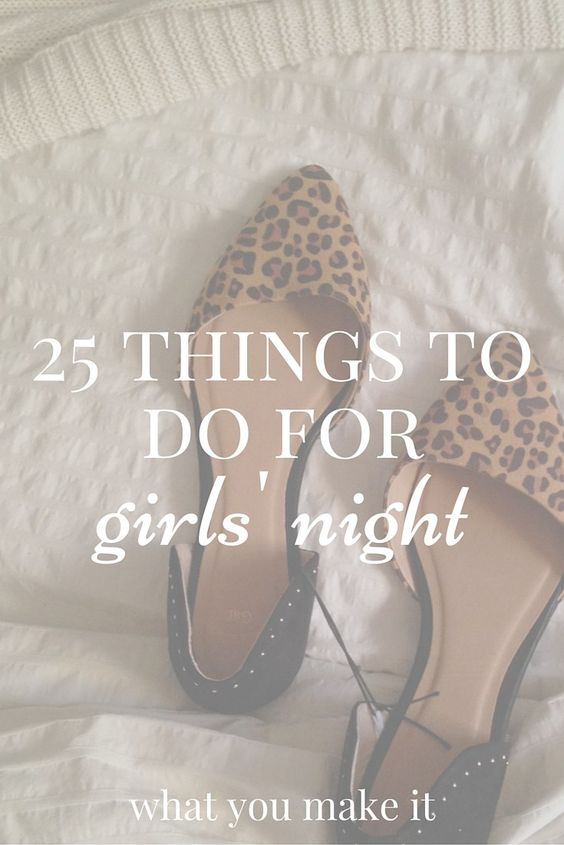 25 Things to Do for Girls' Night
