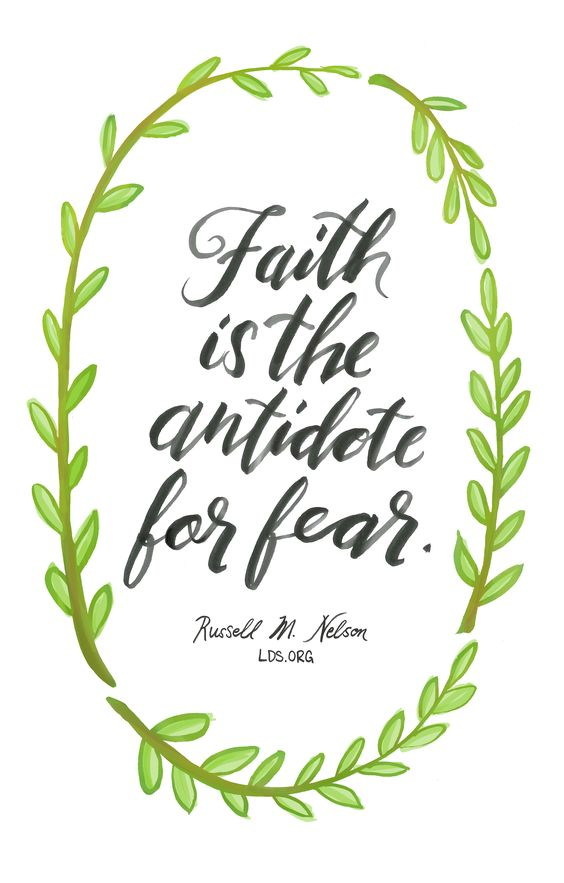 Faith is the antidote for fear. —Russell M. Nelson #LDS: