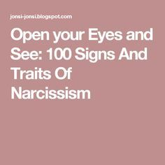 Open your Eyes and See: 100 Signs And Traits Of Narcissism
