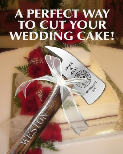 Engraved fire axe for cake cutting...I just laughed out loud. He would kill me.