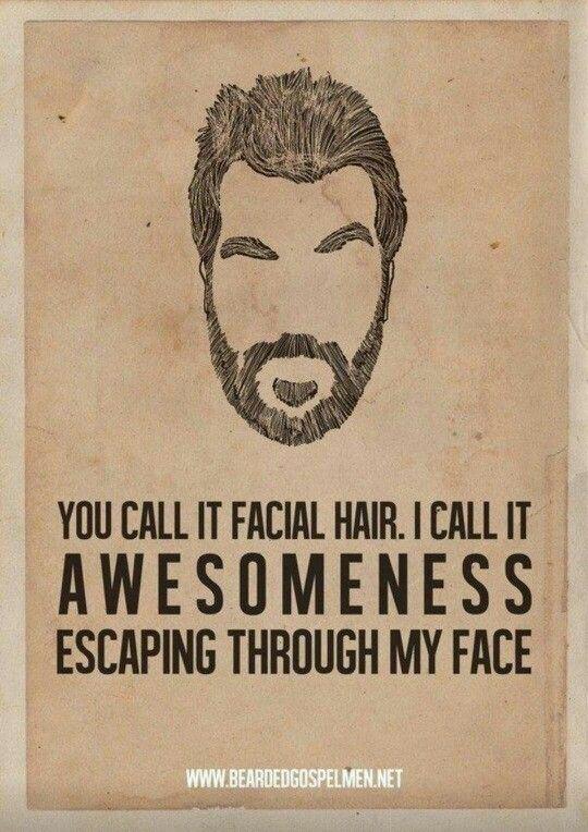 Because of my work I can't grow a beard, so yeah, I got beard envy.