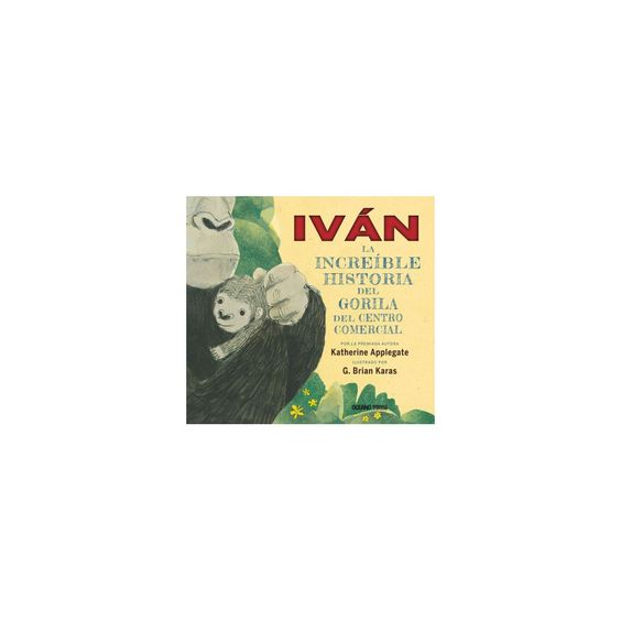 Iván/ Ivan : La Increíble Historia Del Gorila Del Centro Comercial/ the Remarkable True Story