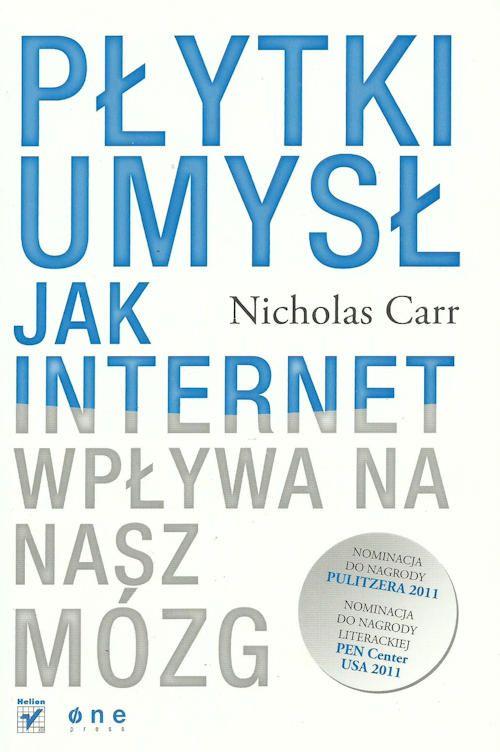 Plytki Umysl Jak Internet Wplywa Na Nasz Mozg Nicholas Carr Recenzje Ksiazek Z Kazdej Polki Moznaprzeczytac Pl Books To Read Audio Books Books