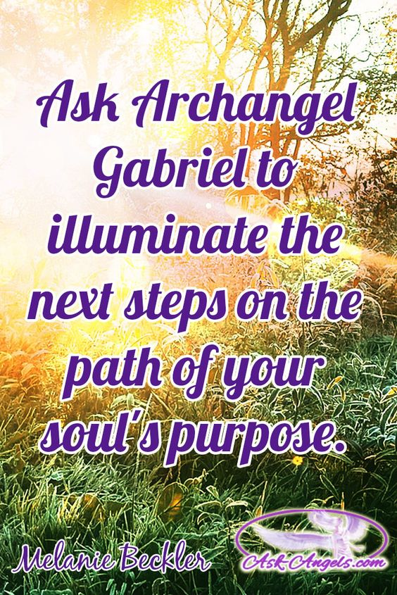 Ask Archangel Gabriel to illuminate the next steps on the path of your soul's purpose.  #angelicguidance