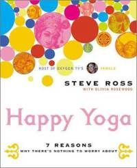 "Check it out. Do yoga. Be happy.    ""If you can accept anything and everything, you'll be blissfully happy all the time.""    -Steve Ross, Happy Yoga"