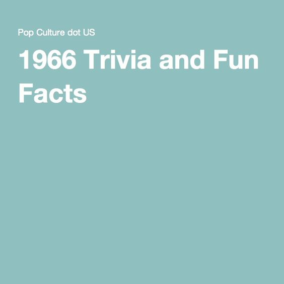 1966 Trivia and Fun Facts                                                                                                                                                     More