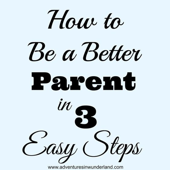 How to Be a Better Parent in 3 Easy Steps