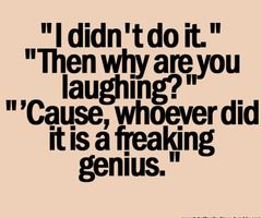 This is me...I can't lie, so I just laugh!