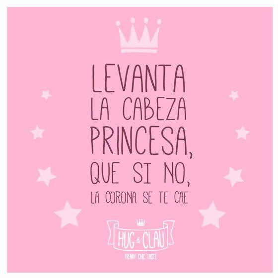 ¡Levanta la cabeza princesa, que si no, la corona se te cae!  ¡¡Dedicado a vosotras, #princesas!! A todas aquellas que cuando os caéis os levantáis y seguís vuestro camino con la cabeza bien alta, orgullosas de vosotras mismas y afrontando el siguiente paso sonriéndole al mundo.   A todas las princesas... ¡Feliz jueves! Equipo Hug & Clau