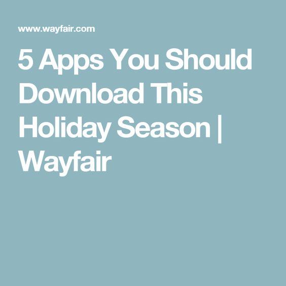 5 Apps You Should Download This Holiday Season   Wayfair