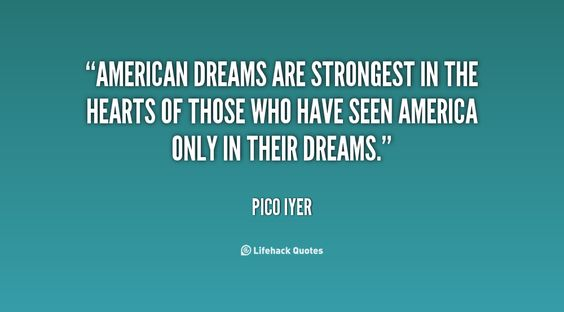 American Dream Quotes Unique Quotes About American Dream  Pico Iyer  Pinterest  Dreaming .