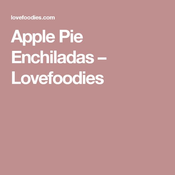 Apple Pie Enchiladas – Lovefoodies