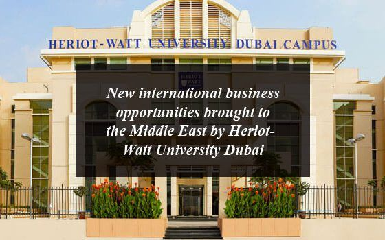 New International Business Opportunities Brought To The Middle East By Heriot Watt University Dubai Heriot Watt University Business Opportunities University