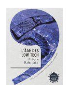 NUMERIQUE : L'âge des low tech : vers une civilisation techniquement soutenable / Philippe Bihouix